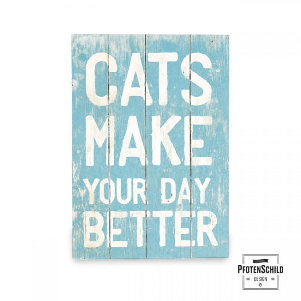 Holztafel: Cats make your day better A4